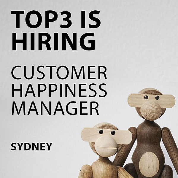 HIRING - CUSTOMER HAPPINESS MANAGER - SYDNEY news from top3 by design